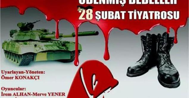 'ÖDENMİŞ BEDELLER 28 ŞUBAT TİYATSORU' SAHNELENİYOR